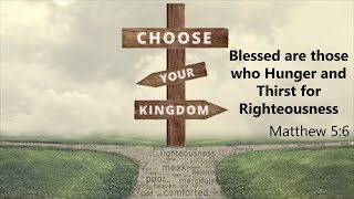 "Choose Your Kingdom: ""Blessed Are Those Who Hunger and Thirst for Righteousness."""