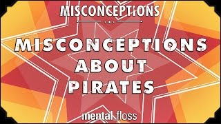 Misconceptions about Pirates - mental_floss on YouTube (Ep. 47)