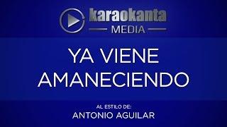 Karaokanta - Antonio Aguilar - Ya viene amaneciendo