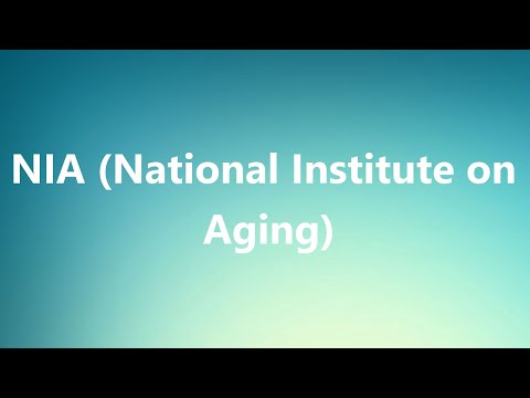 NIA (National Institute on Aging) - Medical Definition and Pronunciation
