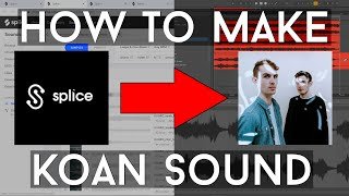 How to Make Music LIKE Koan Sound with only SPLICE in Ableton 10 (WIP)