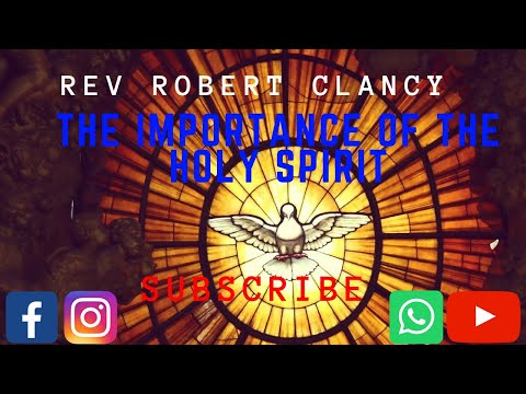 THE IMPORTANCE OF THE HOLY SPIRIT - PST ROBERT CLANCY