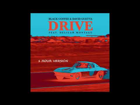 Black Coffee & David Guetta ft. Delilah Montagu - Drive  (1 HOUR VERSION)