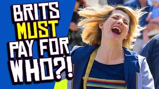 Brits FORCED to Pay for AWFUL Doctor Who! They CAN'T Cancel BBC TV License?!