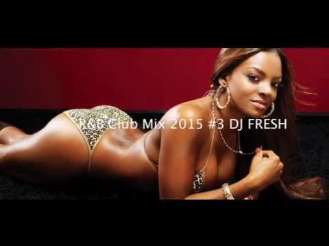 R&B Club Mix 2015 DJ FRE$H #3