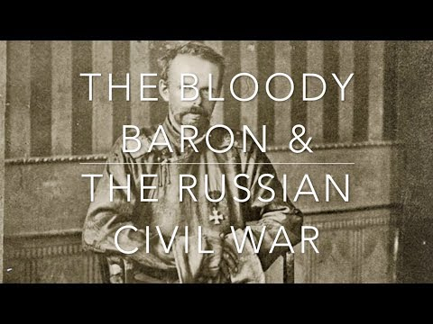 The Bloody Baron & The Russian Civil War