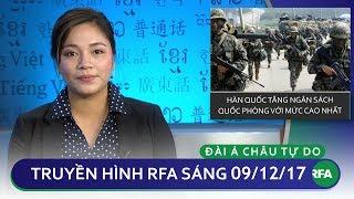 Thời sự sáng 09.12.17   Hàn Quốc tăng ngân sách quốc phòng lên mức cao nhất   © Official RFA