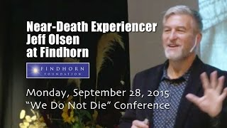 Near-Death Experiencer Jeff Olsen Speaking at Findhorn in 2015