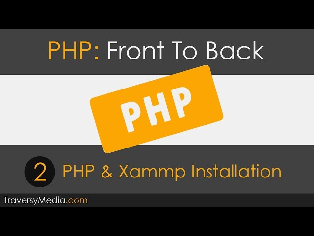PHP Front To Back [Part 2] - PHP7 & Xammp Installation