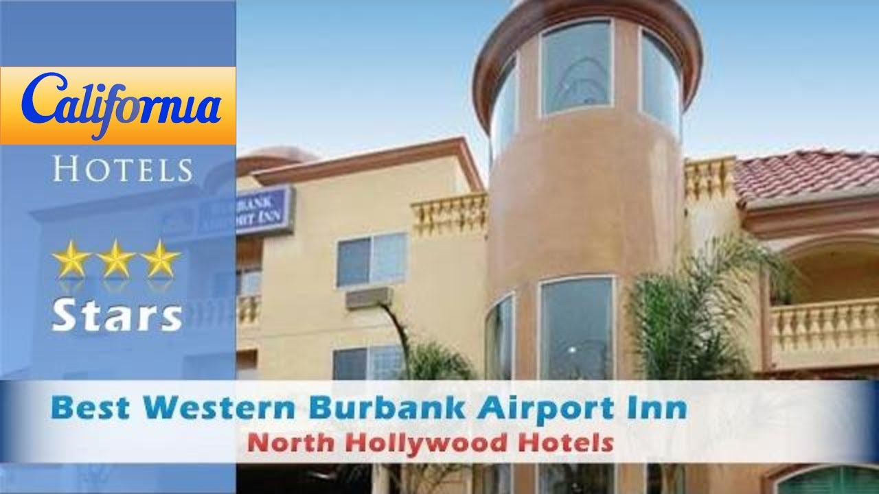 Best Western Burbank Airport Inn North Hollywood Hotels California