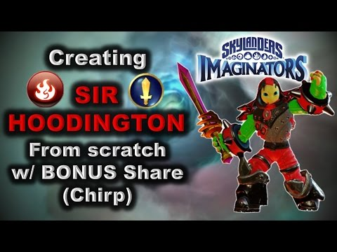 Skylanders Imaginators - How to Create: SIR HOODINGTON from scratch w/ BONUS Share (Chirp).