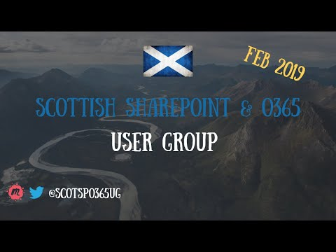 Scottish SP&O365 User Group - Feb 2019