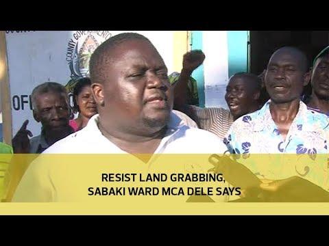 Resist land grabbing - Sabaki Ward MCA Dele says