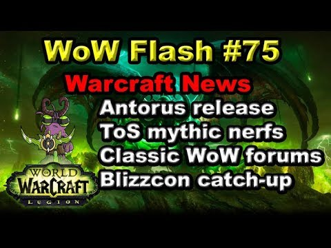 Antorus Release Date, ToS Mythic Nerfs, Blizzcon News, Classic WoW Forums |  WoW Flash #75