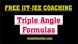 Triple Angle Formulas | sin 3x | cos 3x | tan 3x | JEE Main and Advanced | vineetloomba.com