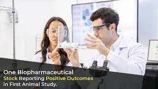 One Biopharmaceutical Stock Reporting Positive Outcomes in First Animal Study