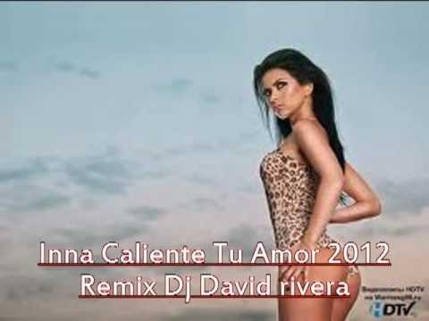 INNA - Caliente Tu Amor 2013 Remix Dj David rivera..