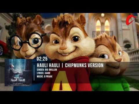 hauli-hauli- -big-dhillon- -jaani- -b-praak- -chipmunks-version
