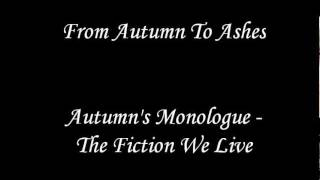 From Autumn To Ashes - Autumns Monologue/The Fiction We Live