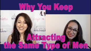 Why You Keep Attracting the Same Type of Men - Dating Advice for Women