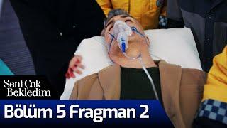 Seni Çok Bekledim 5. Bölüm 2. Fragman
