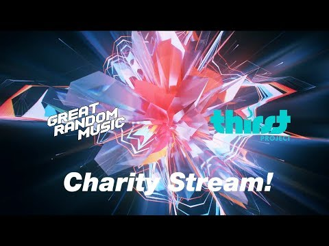 Great Random Music x Thirst Project Charity Stream! #ThirstProject