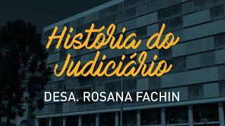 Desembargadora Rosana Amara Girardi Fachin - História do Judiciário