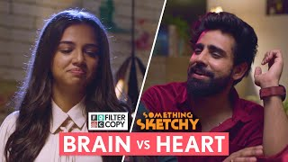 FilterCopy | Something Sketchy: Brain VS Heart | Ft. Ahsaas Channa and Rishhsome