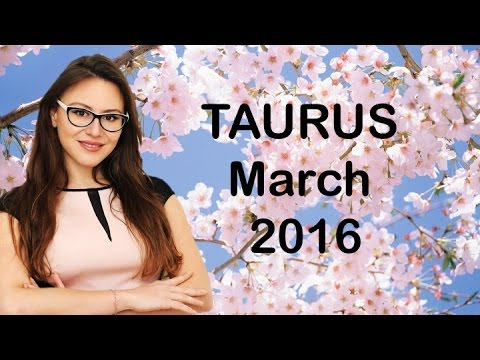 TAURUS March 2016. ECLIPSE Brings Important INFORMATION!