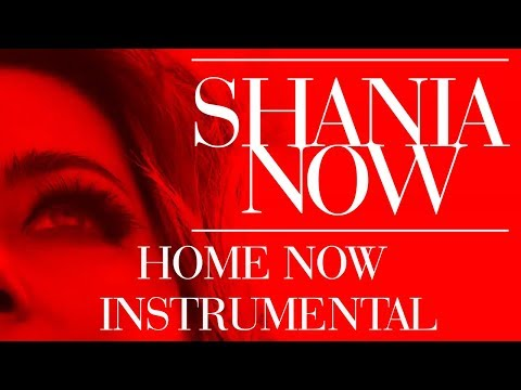 Shania Twain - Home Now | Instrumental...