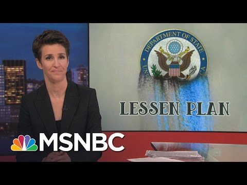 Donald Trump Weakens, Hollows Out State Department | Rachel Maddow | MSNBC
