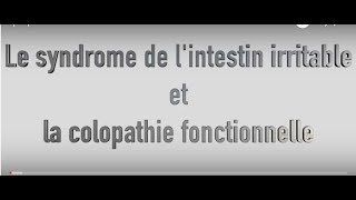 Syndrome de l'intestin irritable et colopathie fonctionnelle
