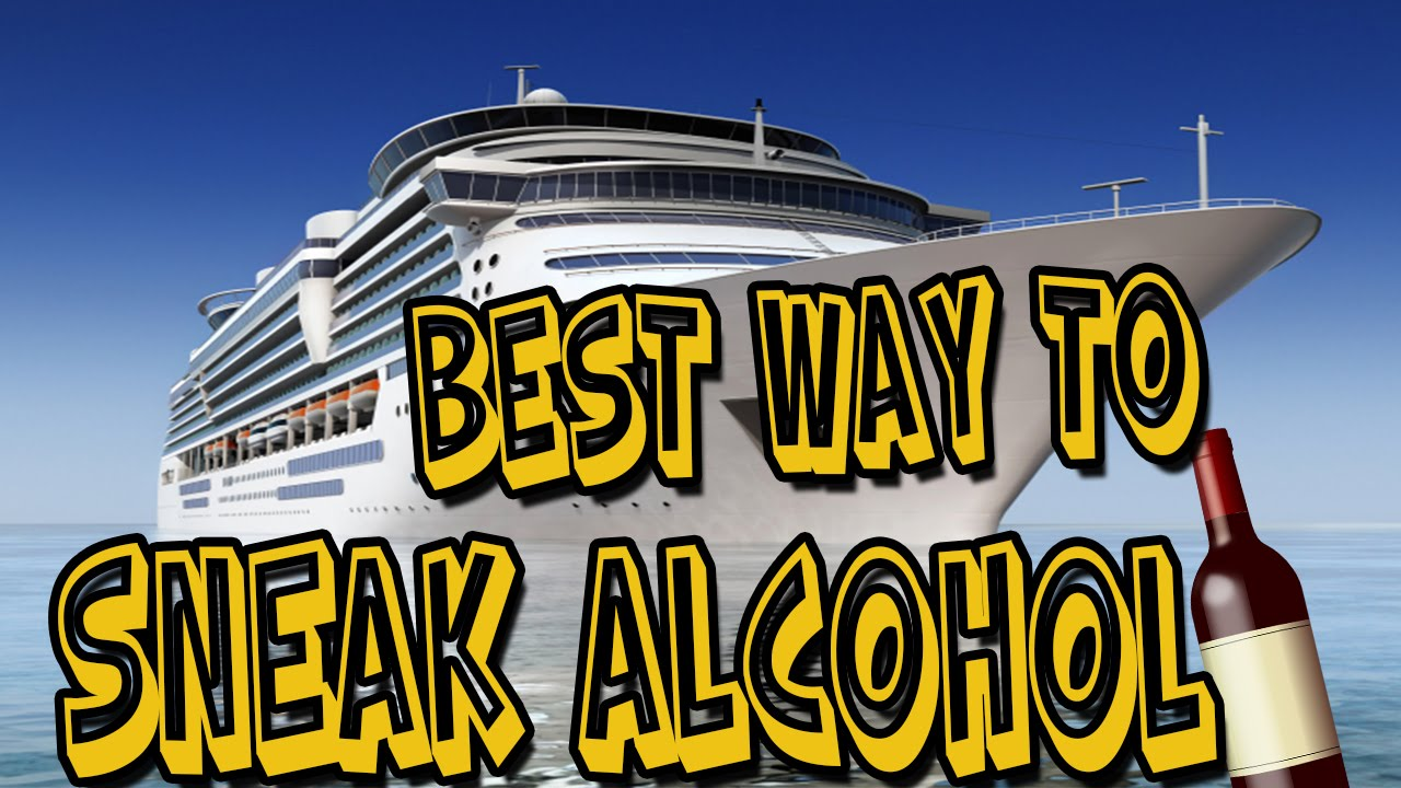 HOW TO SNEAK ALCOHOL ON A CRUISE BEST WAY YouTube - Best way to smuggle booze on a cruise ship