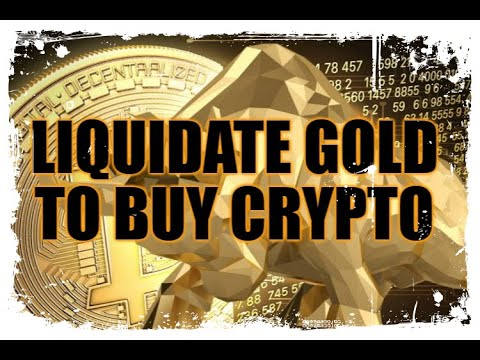 Liquidate Gold To Buy Crypto
