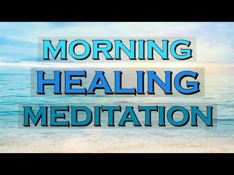 MORNING HEALING ~ The Incredible Power To Heal