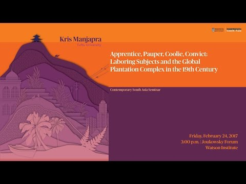 Kris Manjapra – Laboring Subjects and the Global Plantation Complex in the 19th Century
