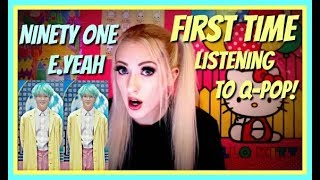 NINETY ONE - E.YEAH REACTION [FIRST TIME REACTING TO Q-POP!!!]