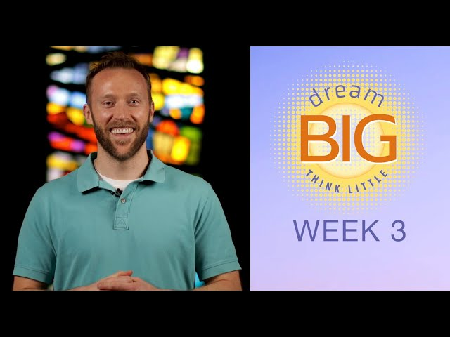 Small Group Message - Dream Big Think Little - Week 3