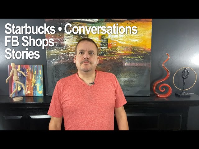 Starbucks, Conversations, Facebook Shops, Stories - Trends on Thursdays