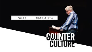 Counter Culture Week 2: When Sex is Yes