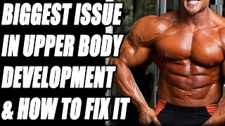 Biggest Issue in Upper Body Development and How to Fix it