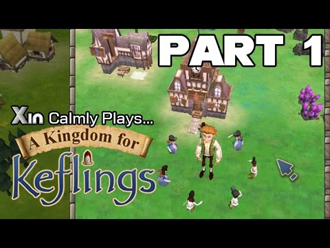 Xin Calmly Plays A Kingdom For Keflings PC Part 1 The Birth Of