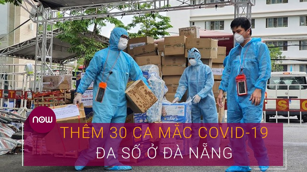 Tin Covid-19 chiều 2/8: Thêm 30 ca mắc mới, đa số ở Đà Nẵng | VTC Now