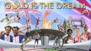 "London 2012 Team GB Olympic, Paralympic Anthem  ""GOLD IS THE DREAM"" ® (Non-Commercial)"