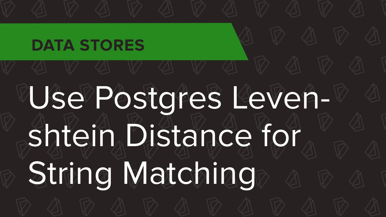 Data Stores Ep  1: Use Postgres Levenshtein Distance for String Matching