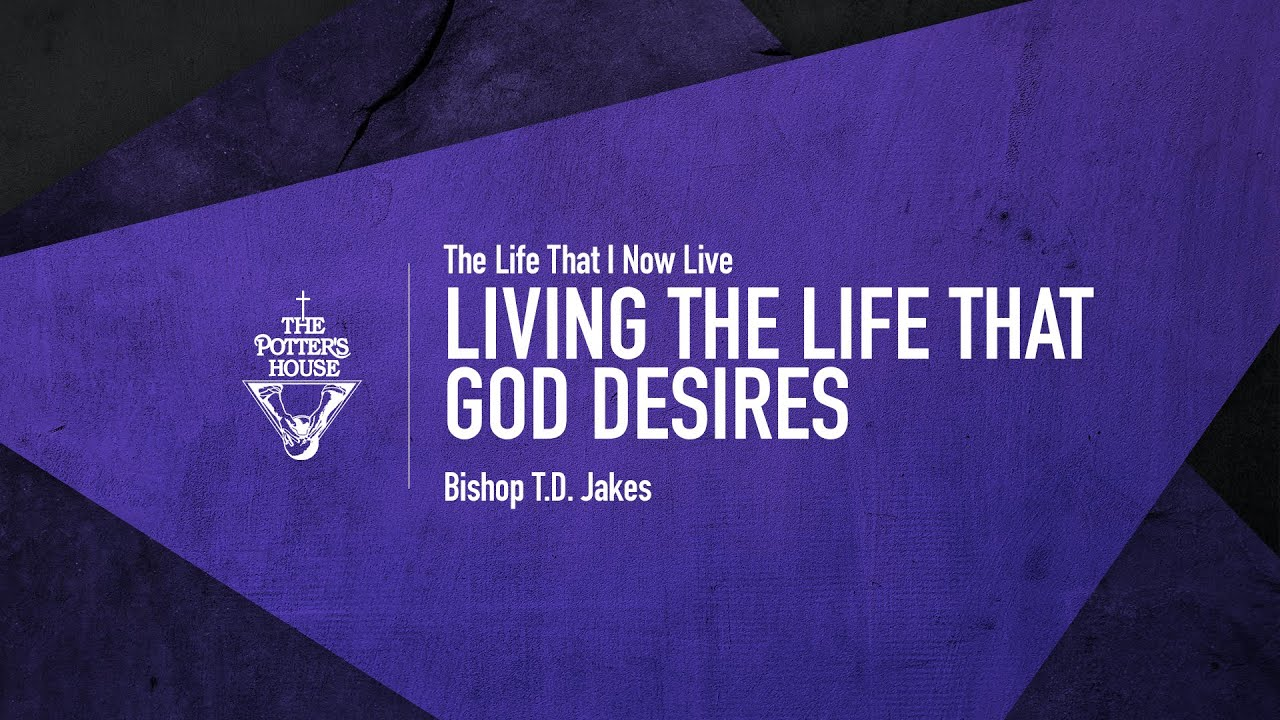 Living the Life That God Desires - Bishop T.D. Jakes