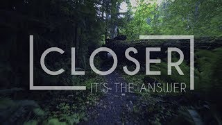 Closer - It's The Answer