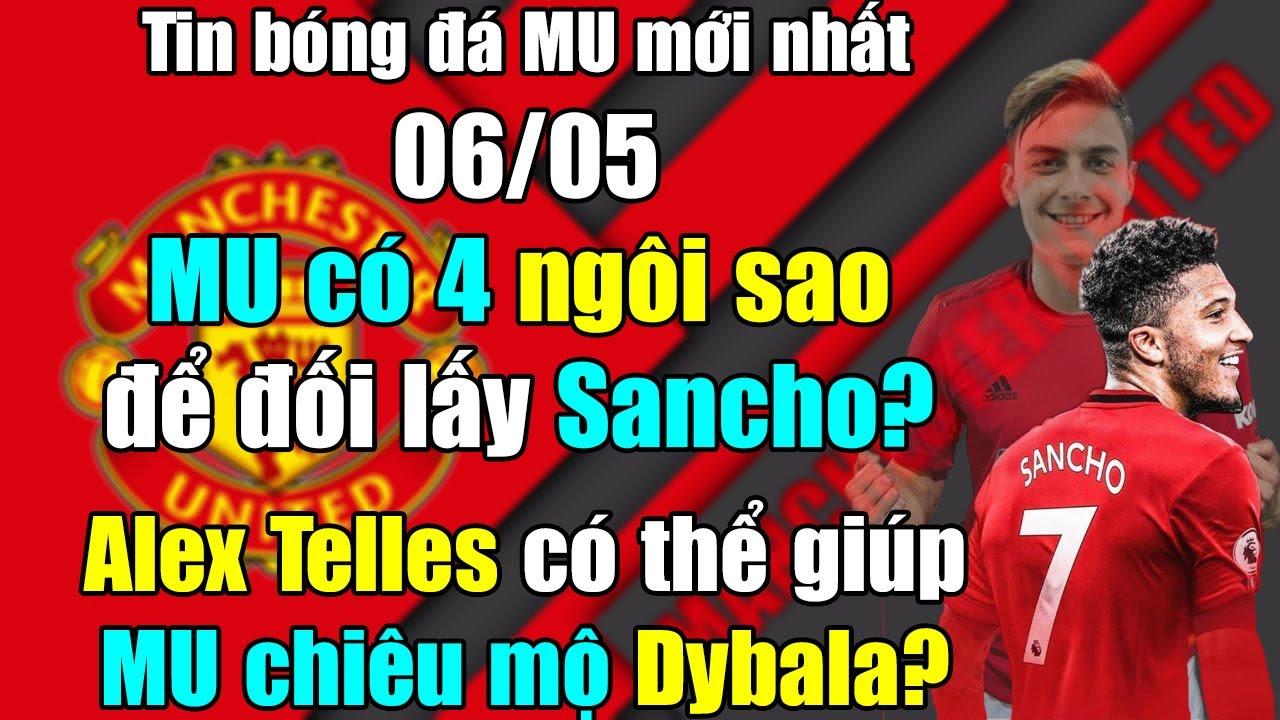 🔥Tin Mới Bóng Đá MU 6/5: MU có 4 Ngôi Sao để đổi lấy Sancho...Alex Telles giúp MU chiêu mộ Dybala?