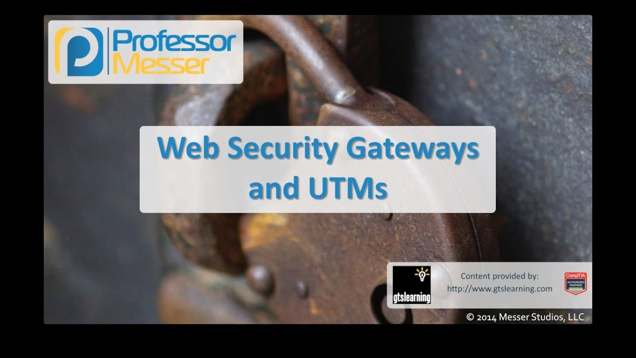 Web Security Gateways and UTMs - CompTIA Security+ SY0-401: 1.1