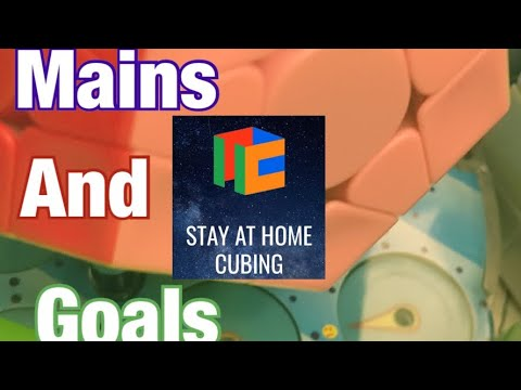 Mains And Goals | Stay At Home Cubing 2020